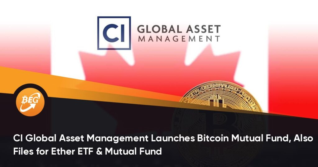 CI Global Asset Management lanza Bitcoin Mutual Fund, también solicita Ether ETF & Mutual Fund