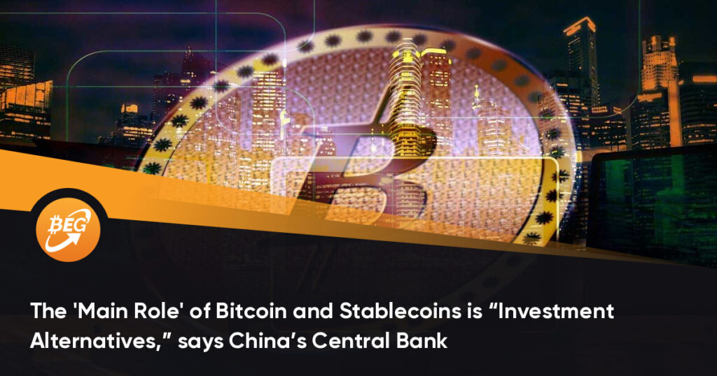 "El 'papel principal' de Bitcoin y Stablecoins es ""Alternativas de inversión"", dice el Banco Central de China."